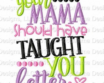 Your mama should have taught you better -custom applique shirt - funny shirt - birthday applique - monogrammed shirt