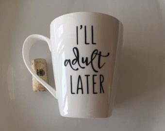 I'll Adult Later - Custom Coffee Mug