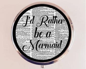I'd Rather Be a Mermaid Pill Box Case Pillbox Holder Trinket Stash Box Nautical Siren Mermaids