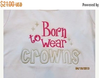 20% OFF Entire Shop Born to Wear crowns Custom embroidered saying shirt or one piece w/snaps, Toddlers Girls, Boys