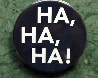 Pinback Button, Ha, Ha, Ha, Ø 1.5 Inch Badge, fun, whimsical,