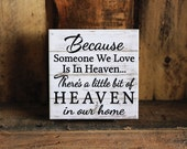 """Because Someone We Love is in Heaven There's a Little Bit of Heaven in Our Home   6""""x6"""" Ceramic Rustic Sign   In Remembrance   In Memory Of"""