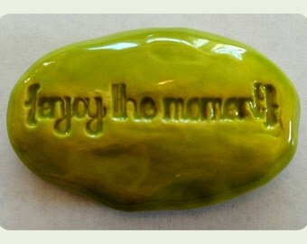 ENJOY THE MOMENT Pocket Stone - Ceramic - Granny Smith Art Glaze - Inspirational Art Piece
