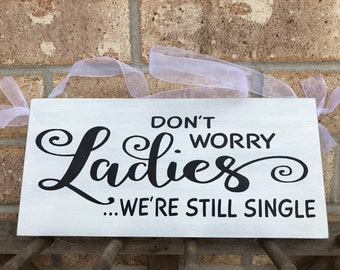 """Rustic Wedding Ring Bearer Sign """"Don't Worry Ladies We're Still Single"""""""
