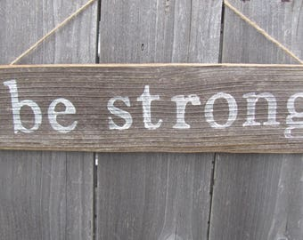 Be Strong Rustic Sign