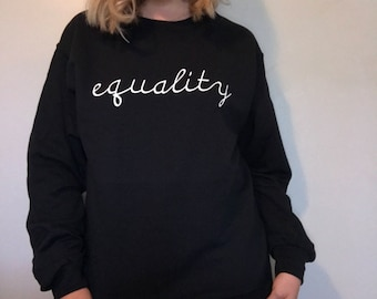 Equality, Equality Shirt, Equal Rights, Equal Rights Shirt, Gender Equality, Equality Clothing, Equality Sweatshirt, Equal Rights Sweatshirt