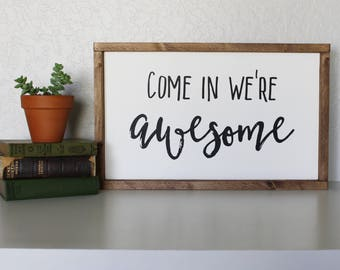 Come In We're Awesome Wood Sign