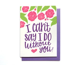 Bridal Party Card - I cant say I do without you - Bridesmaid Card - Maid of Honor - Matron of Honor - Flower Girl - Wedding Party - BR13