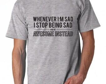 HIMYM Shirt - Whenever I'm Sad, I stop being Sad