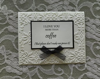 Handmade Greeting Card: black and white, I love you more than coffee, funny card