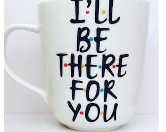F•R•I•E•N•D•S I'll be there for you coffee mug- Friends- Wedding Shower Gift- Bridal Shower Gift- Gifts for best friends- Friend
