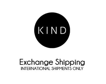 Exchange Shipping / International ONLY