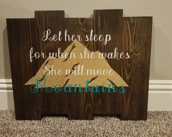 """Wooden Sign """"Let her sleep for when she wakes she will mountains"""""""