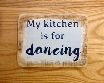 "reclaimed wood, drift wood sign - ""my kitchen is for dancing"""