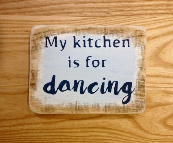 """reclaimed wood, drift wood sign - """"my kitchen is for dancing"""""""