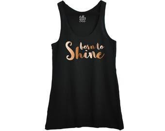 Born To Shine, Women's Singlet, Inspirational Tank, Women's Clothing, Rose Gold Gift, Fair Trade Clothing, Organic Cotton, Australian Owned