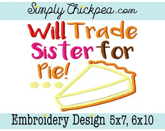 Embroidery Design - Will Trade Sister for Pie - Pumpkin - Appliqué - Thanksgiving - Perfect for Sibling Shirts - For 5x7 and 6x10 Hoops