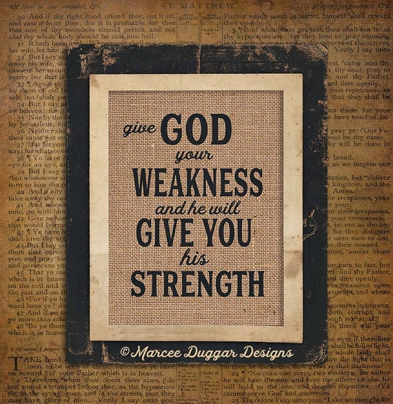 Religious Gift | Give God Your Weakness | Burlap Print | Strength  | Christian | Gift For Mom | 240