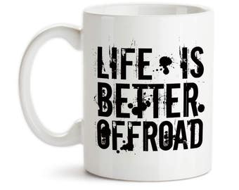 Coffee Mug, Life Is Better Offroad, Masculine, Grungy, Mud, Mudding, Offroading, 4x4, Rugged Fun, Trail Ride,Gift Idea, Large Coffee Cup