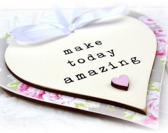 Make Today Amazing Handmade Quote Sentiment Heart Plaque
