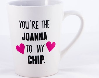 You're the Joanna to My Chip Mug, Fixer Upper