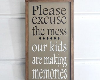 Please Excuse the Mess Sign. Kids Making Memories Sign. Home Family Decor.