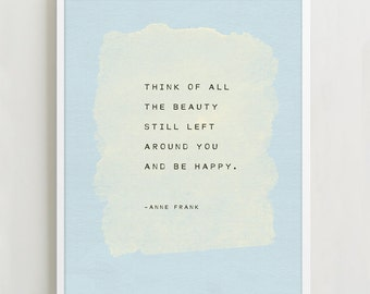 Anne Frank quote print, think of all the beauty still left around you and be happy, inspirational quote, poster, wall decor, gifts for her