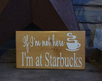 If I'm not here, I'm at Starbucks | Starbucks Addict | handpinted sign | Wall decor | Funny gift | coffee | rustis sign | handmade sign