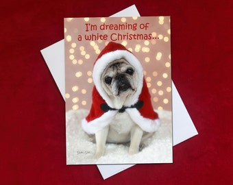 Funny Christmas Card - Pug Christmas Card - I'm Dreaming Of a White Christmas  - 5x7
