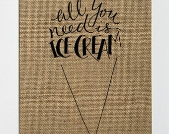 """Burlap sign """"All You Need Is Ice Cream"""" -Birthday gift / Love House Sign / Wedding Gift / Ice Cream Lover / Gift for Anyone/ House Decor /"""