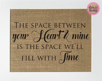 """Burlap sign """"The Space Between Your Heart & Mine Is The Space We'll Fill With Time"""" -Love House Sign / Wedding Gift / Wedding Centerpiece"""