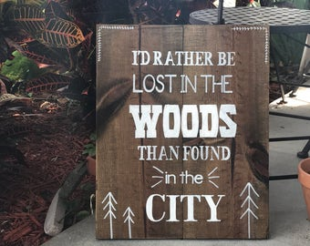 I'd Rather Be Lost in the Woods Than Found in the City | Wood Sign | Made to Order