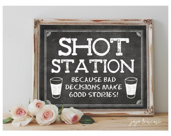 Instant 'SHOT STATION because bad decisions make good stories!' Printable 8x10, 11x14 Sign Wedding Bar Party Printable Chalkboard