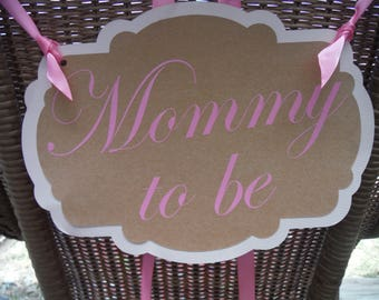 MOMMY TO BE chair sign - baby showers