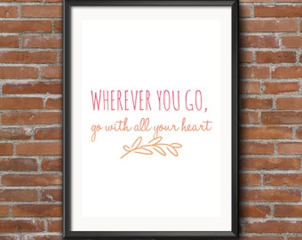 """Typography Print Quote """"Wherever you go, go with all your heart"""" Printable Art Downloadable Print"""