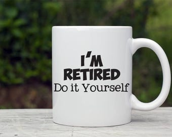 Retired Coffee Mug, I'm Retired Do it Yourself Coffee Cup, Retirement Gift