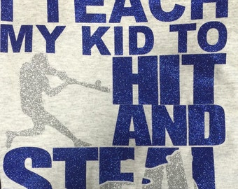 I Teach my kid to Hit and Steal- Baseball tshirt
