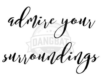 Download Admire Your Surroundings Typography digital downloads motivational phrase wall art clip art dreaming commercial use granted