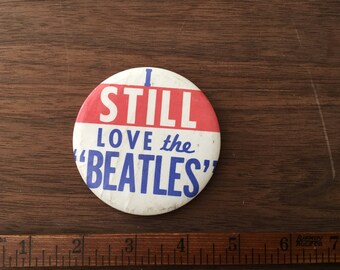 I Still Love The Beatles Vintage Button Pin Pinback