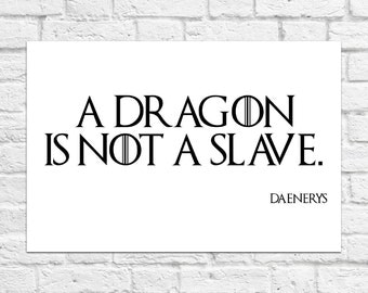 A Dragon Is Not A Slave - Daenerys - Game of Thrones - Poster/Art Print A4 Size