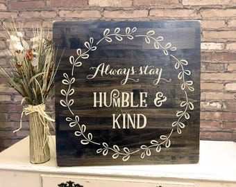 Always Stay Humble and Kind - CARVED wood sign