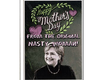Funny Mother's Day Card, Mother's Day Card, Hillary Clinton, Funny Greeting Card, Funny Holiday Card, Nasty Woman, For Her, Mother, Wife