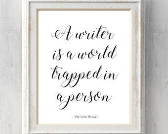 Victor Hugo Print. A writer is a world trapped in a person. Literary, Literatute. Fiction. Prints BUY 2 GET 1 FREE!