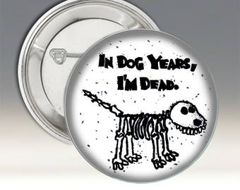 In Dog Years, I'm Dead Button; Stick Figure Button; Funny Button; Sarcastic Buttons;