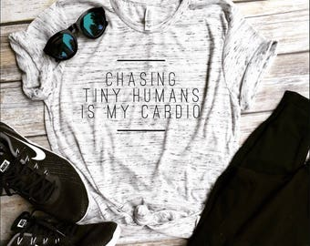 Chasing tiny humans is my cardio tee shirt, pregnancy announcement shirt, mom life, mom life is the best life, chasing toddlers shirt