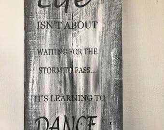 Life isn't about waiting for the storm to pass, It's learning to dance in the rain.