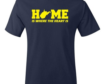 West Virginia Home Is Where The Heart is Tee WV Home State T-Shirt Mountain State Your STATE CUSTOMIZABLE