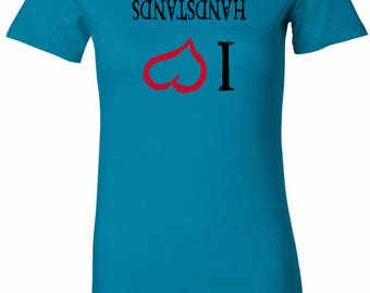 Ladies I Love Handstands Upside Down Longer Length Tee T-Shirt ILOVEH-UP-6004