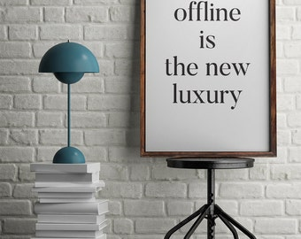 Offline is The New Luxury, Motivational Poster, Inspirational Poster, Digital Print, Printable Poster, Typography Poster, Wall Art