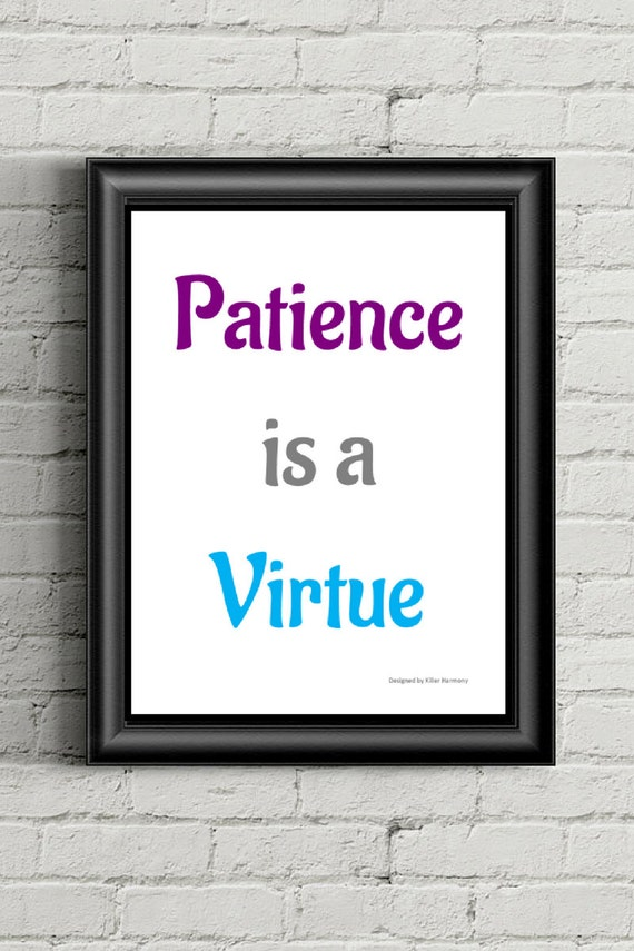 Printable Quote Patience is a Virtue 8.5x11in by KillerHarmony